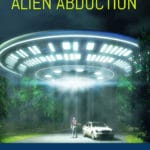 Alien Abduction is the Ultimate Close Encounter of the Third Kind